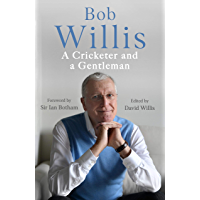 Bob Willis: A Cricketer and a Gentleman: The Sunday Times Bestseller (English Edition)
