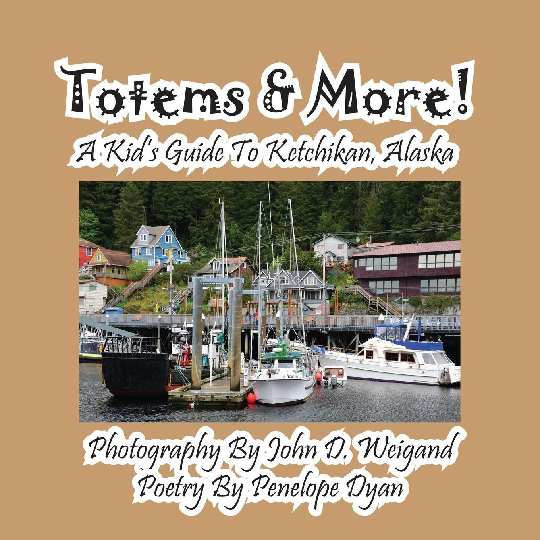 Totems & More! a Kid's Guide to Ketchikan, Alaska