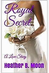 Royal Secret: A Love Story Kindle Edition