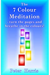 The 7 Colour Meditation: - turn the pages and breathe in the colours! Kindle Edition