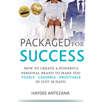 Packaged For Success: How to create a Powerful Personal Brand to make you VISIBLE - CREDIBLE - PROFITABLE in just 30…