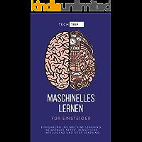 Maschinelles Lernen für Einsteiger: Einführung ins Machine Learning, Neuronale Netze, Künstliche Intelligenz und Deep Learning (German Edition)