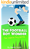 The Football Boy Wonder: (Football book for kids 7-13) (The Charlie Fry Series)