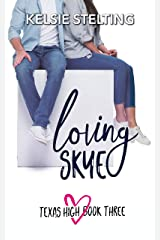 Loving Skye: Book Three (The Texas High Series) Kindle Edition