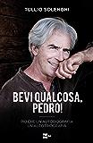 Bevi qualcosa, Pedro!: Più che un'autobiografia un'autotriografia