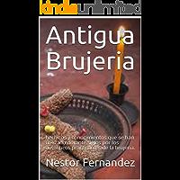Antigua Brujeria: hechizos y conocimientos  que se han utilizado durante siglos por los auténticos practicantes de la brujería. (1)