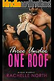 Three Under One Roof: A Menage Romance