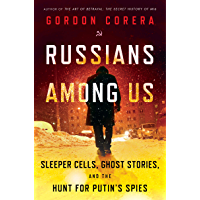 Russians Among Us: Sleeper Cells, Ghost Stories, and the Hunt for Putin's Spies (English Edition)