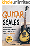 Guitar Scales: Master the Fretboard, Create Your Own Music and Get Soloing: 125+ Licks that Show You How (English Edition)