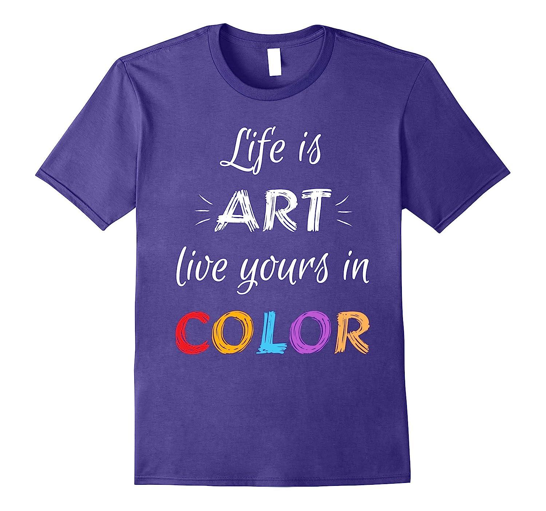 Art Teacher Arty Artists Clothing T-Shirts Life Is Art-TJ