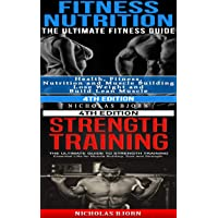 Fitness Nutrition & Strength Training: The Ultimate Fitness Guide & The Ultimate...