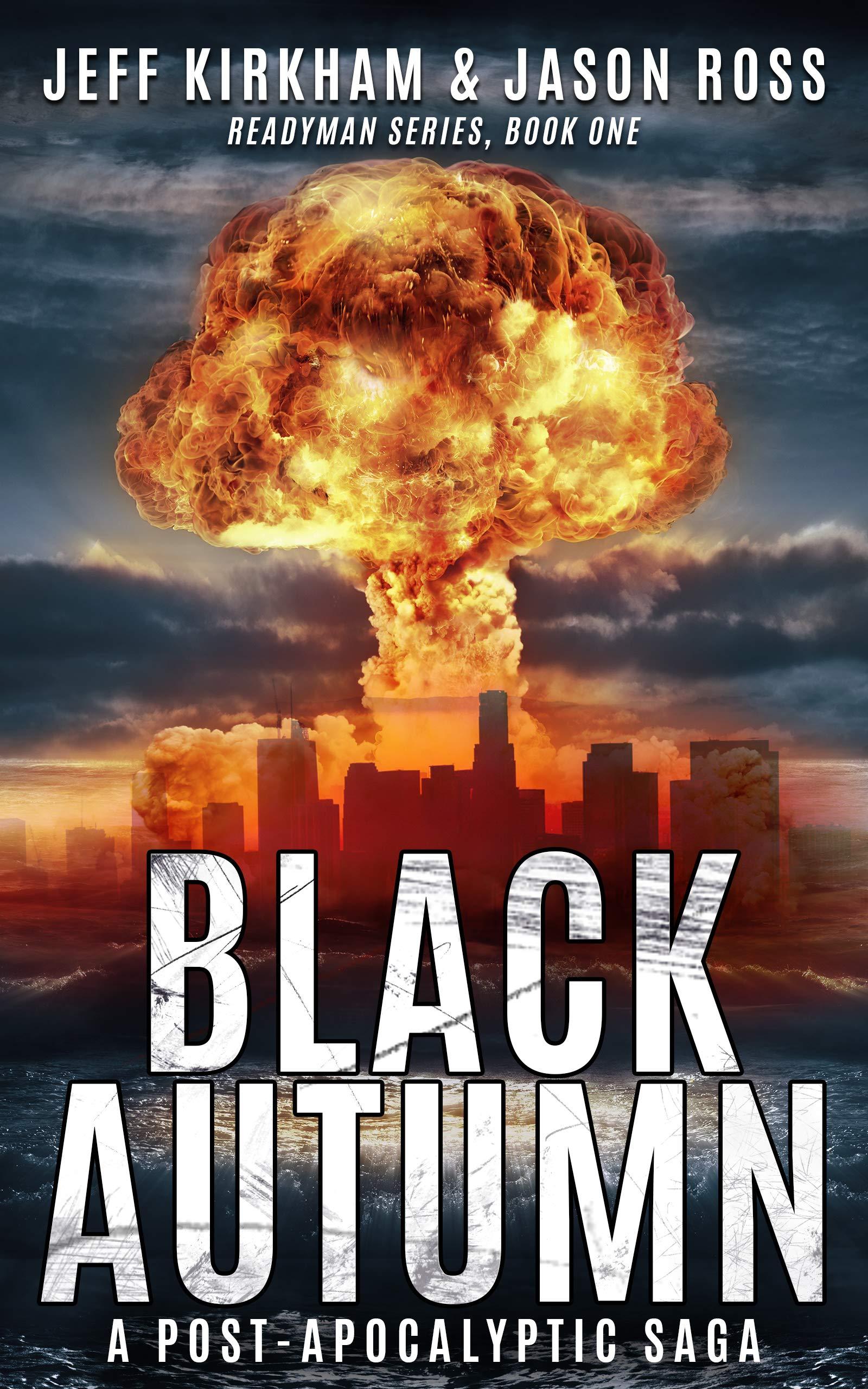 Black Autumn: A Post-Apocalyptic Saga (READYMAN SERIES, BOOK ONE): Jeff  Kirkham, Jason Ross: 9781948035170: Amazon.com: Books