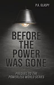 Before the Power was Gone: A Powerless World Prequel