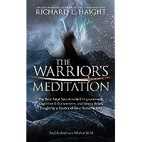 The Warrior's Meditation: The Best-Kept Secret in Self-Improvement, Cognitive Enhancement...