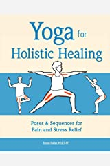 Yoga for Holistic Healing: Poses & Sequences for Pain and Stress Relief Kindle Edition