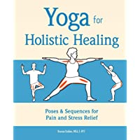 Yoga for Holistic Healing: Poses & Sequences for Pain and Stress Relief