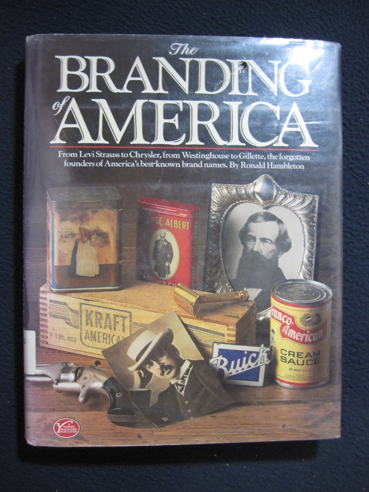The Branding of America: From Levi Stauss to Chrysler, from Westinghouse to Gillette, the Forgotten Founders of America's Best-known Brand Names