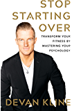 Stop Starting Over: Transform Your Fitness by Mastering Your Psychology