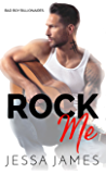 Rock Me (Bad Boy Billionaires Book 2)