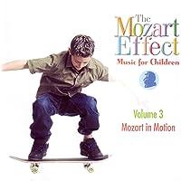 The Mozart Effect: Music for Children Volume 3 - Mozart In Motion