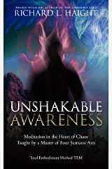 Unshakable Awareness: Meditation in the Heart of Chaos, Taught by a Master of Four Samurai Arts (Total Embodiment Method TEM) Kindle Edition