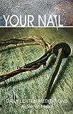Your Nail: Daily Lenten Meditations