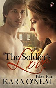 The Soldier's Love (Pikes Run, Book Five) (Historical Western) by Kara O'Neal