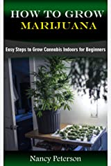 HOW TO GROW MARIJUANA: Easy Steps to Grow Cannabis Indoors for Beginners Kindle Edition