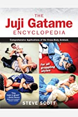 The Juji Gatame Encyclopedia: Comprehensive Applications of the Cross-Body Armlock for all Grappling Styles Paperback