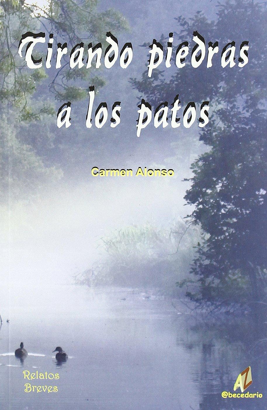 Tirando Piedras a los Patos: Carmen Alonso Núñez: 9788496560932: Amazon.com: Books