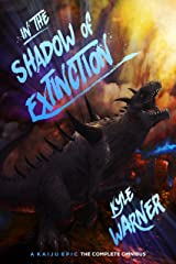 In the Shadow of Extinction: A Kaiju Epic: The Complete Omnibus Kindle Edition