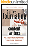 Bullet Journaling Habits For Content Writers: How To Write Twelve Months Of Content That Gets Your Audience To Listen & Grows Your Business (Copywriter's Toolbox Volume 2)