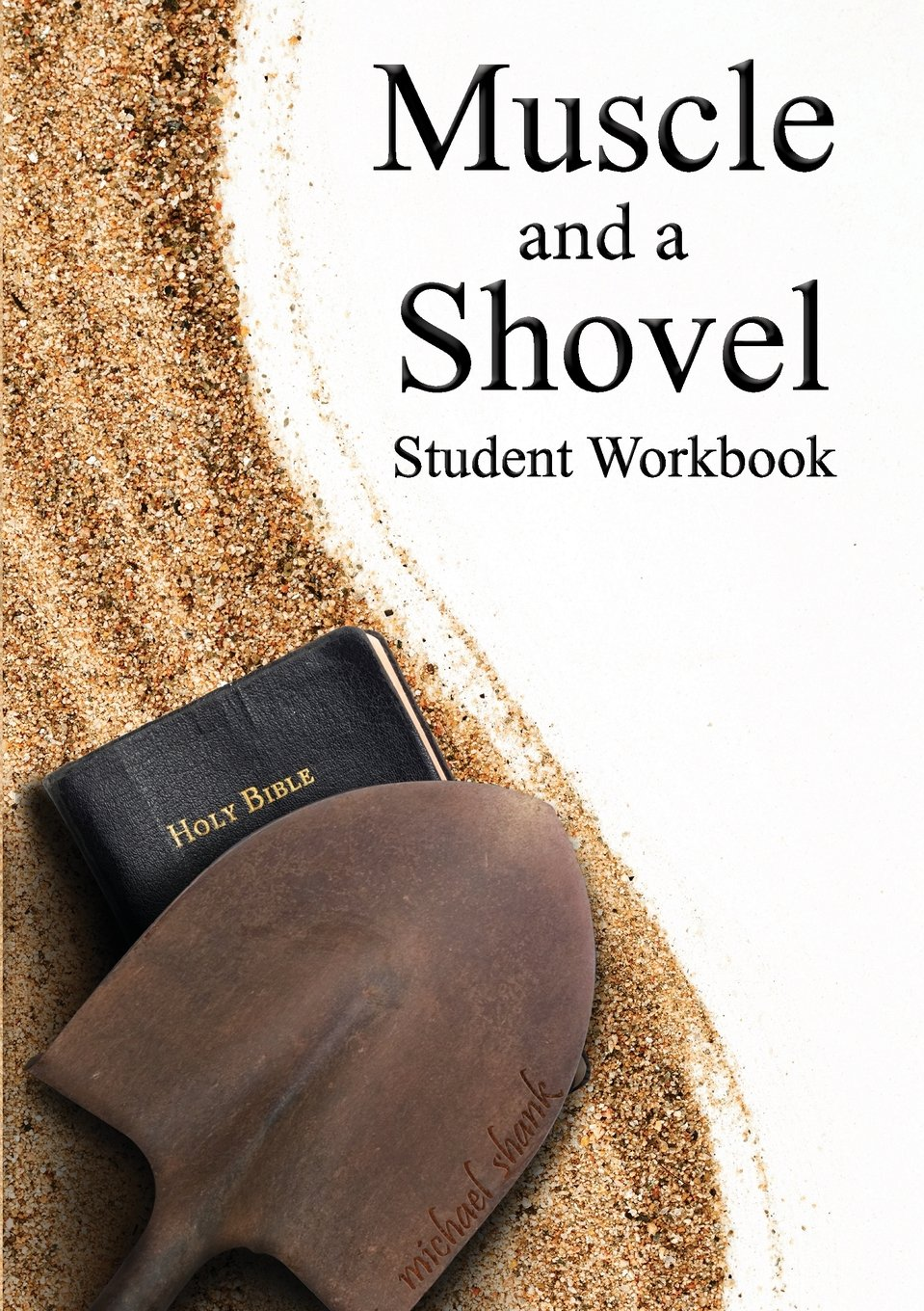 Workbooks god and family student workbook pdf : Muscle and a Shovel Bible Class Student Workbook: Michael Shank ...