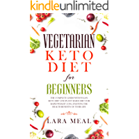 Vegetarian keto diet for beginners: The complete guide with vegan keto diet and plant based diet for rapid weight loss, enjoying the health benefits of your life (English Edition)