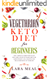 Vegetarian keto diet for beginners: The complete guide with vegan keto diet and plant based diet for rapid weight loss, enjoying the health benefits of your life