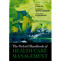 The Oxford Handbook of Health Care Management (Oxford Handbooks)
