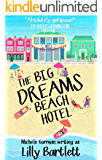The Big Dreams Beach Hotel: The funny feel good romantic comedy about best friends happy ever afters