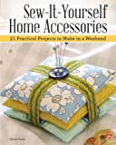 Sew-It-Yourself Home Accessories: 21 Practical Projects to Make in a Weekend (IMM Lifestyle Books) Stash-Busting…