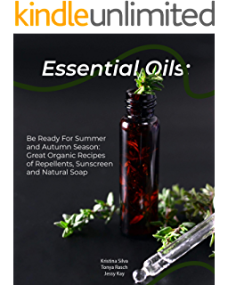 Essential Oils: Be Ready For Summer and Autumn Season: Great Organic Recipes of Repellents