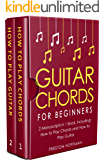 Guitar Chords: For Beginners - Bundle - The Only 2 Books You Need to Learn Chords for Guitar, Guitar Chord Theory and Guitar Chord Progressions Today (Music Best Seller Book 18)