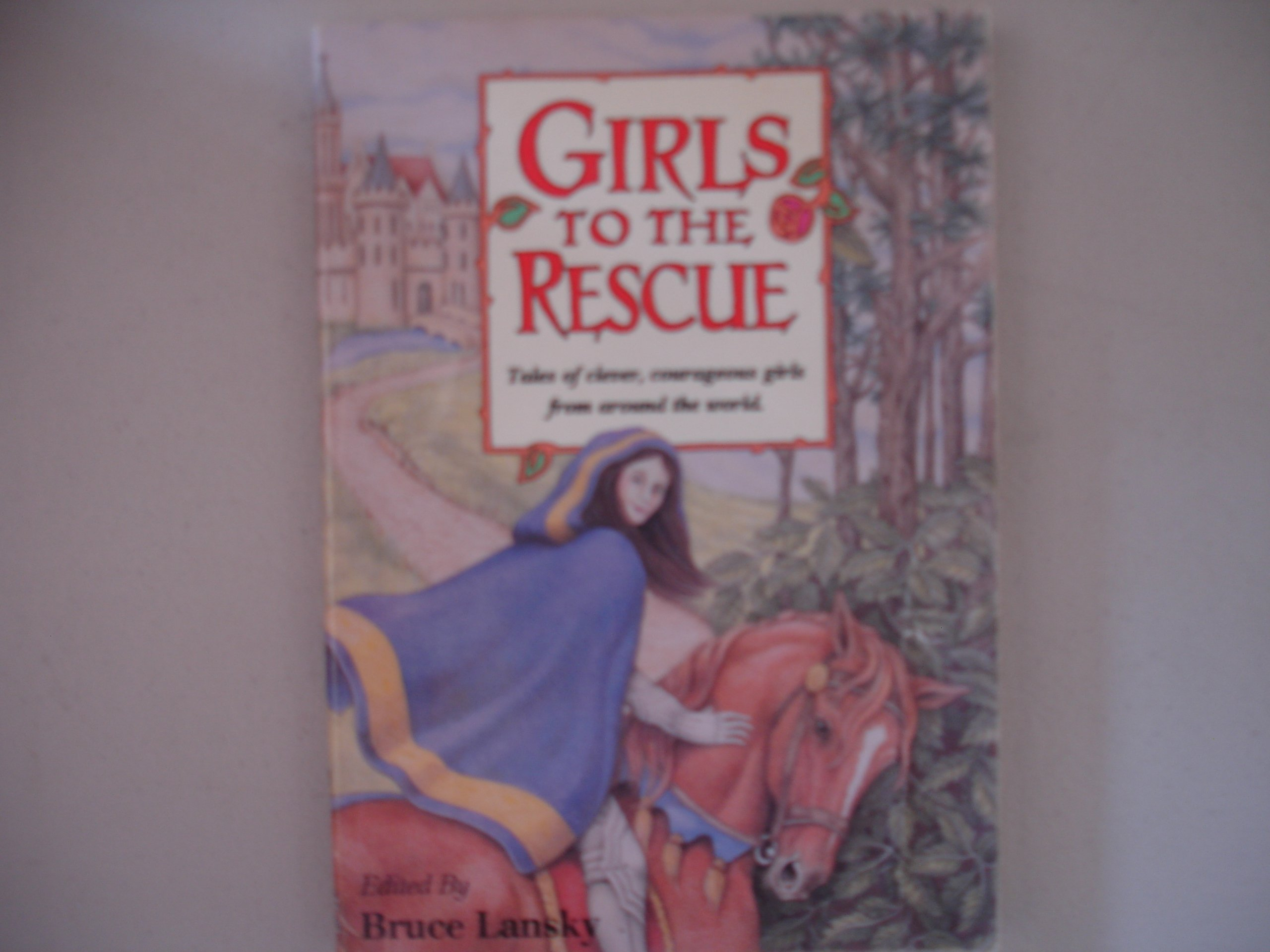 Girls to the Rescue Book #1: Tales of Clever, Courageous Girls from Around the World