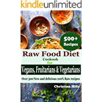 Raw Food Diet Cookbook for Vegans, Fruitarians and Vegetarians: Over 500 New and delicious 100% Raw Recipes