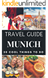 Munich 2019 : 20 Cool Things to do during your Trip to Munich, Germany: Top 20 Local Places You Can't Miss! (Travel Guide Munich- Germany)