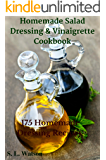Homemade Salad Dressing & Vinaigrette Cookbook: 175 Homemade Dressing Recipes! (Southern Cooking Recipes Book 29)
