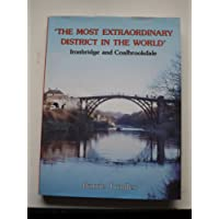 """""""The Most Extraordinary District in the World: Ironbridge and Coalbrookdale"""