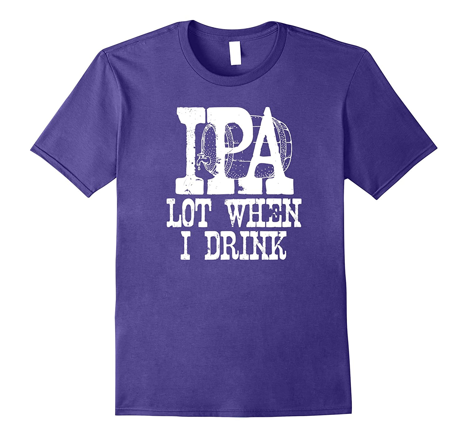 IPA Lot When I Drink Funny Beer Drinking Novelty T Shirt