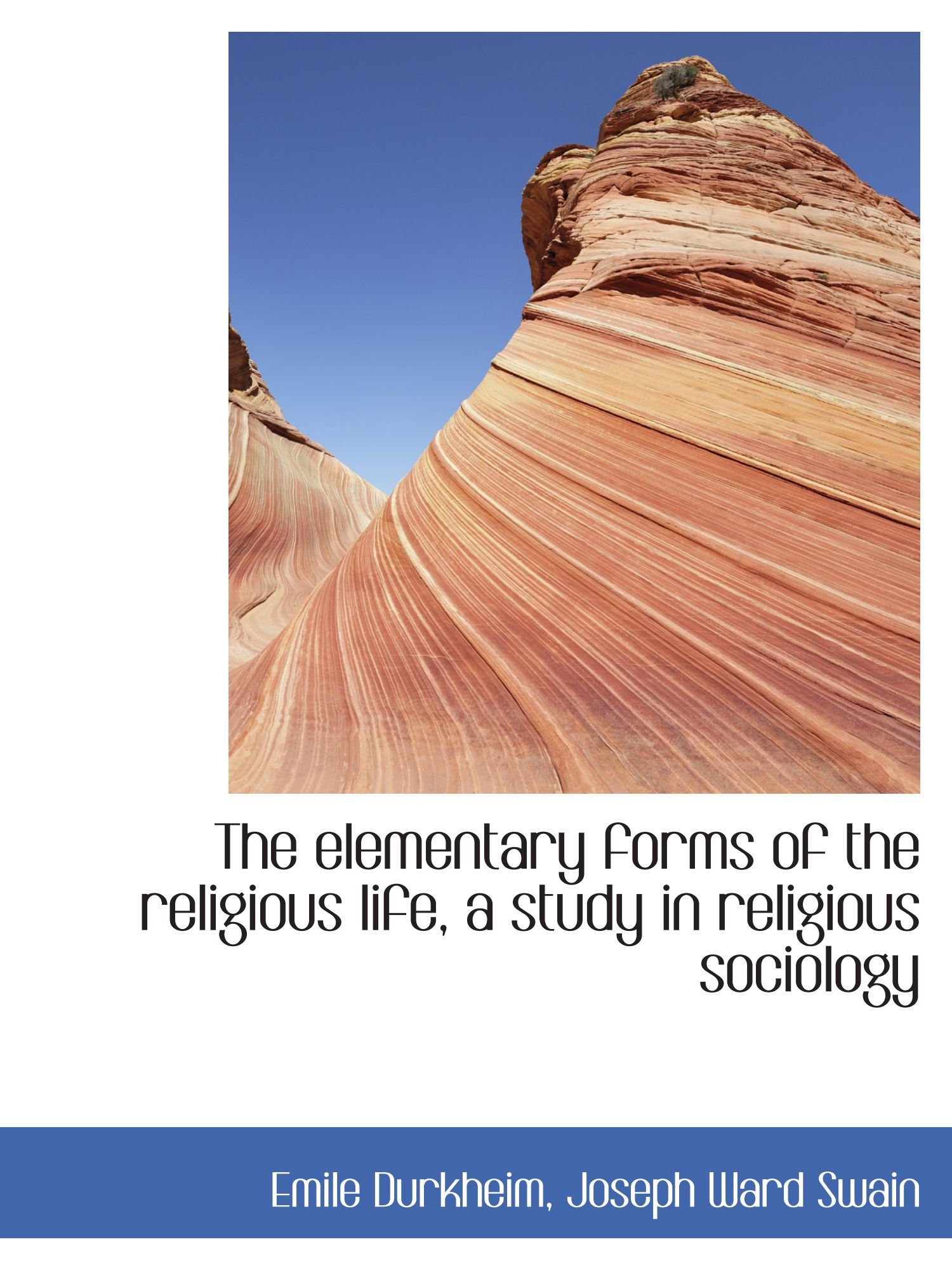 Read Online The elementary forms of the religious life, a study in religious sociology pdf epub