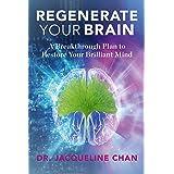 Regenerate Your Brain: A Breakthrough Plan To Restore Your Brilliant Mind