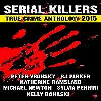 2015 Serial Killers True Crime Anthology: Volume 2: True Crimes Collection RJPP, Book 18