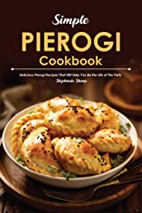 Simple Pierogi Cookbook: Delicious Pierogi Recipes That Will Help You Be the Life of The Party Kindle Edition